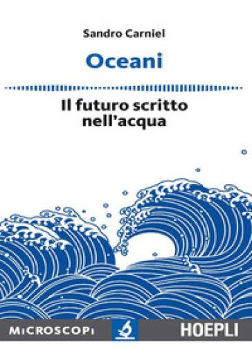 Oceani. Il futuro scritto nell'acqua - Sandro Carniel |