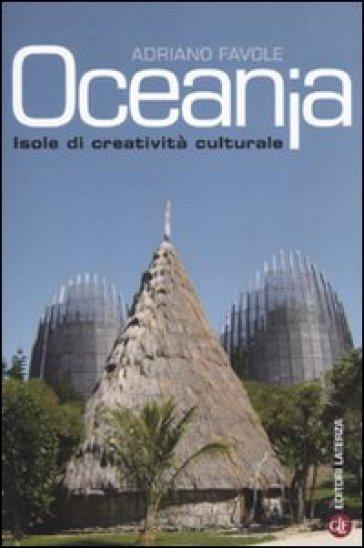 Oceania. Isole di creatività culturale - Adriano Favole  