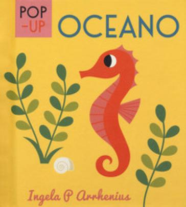 Oceano. Libro pop-up. Ediz. a colori - Ingela P. Arrhenius |