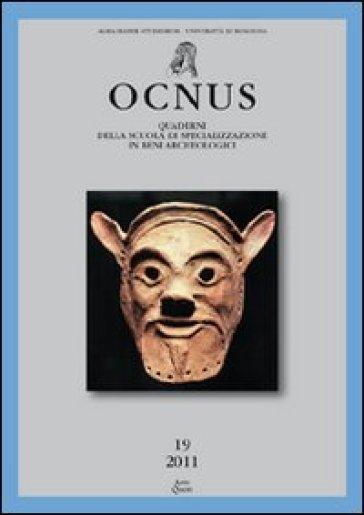 Ocnus. Quaderni della Scuola di specializzazione in archeologia. Ediz. multilingue. 19.