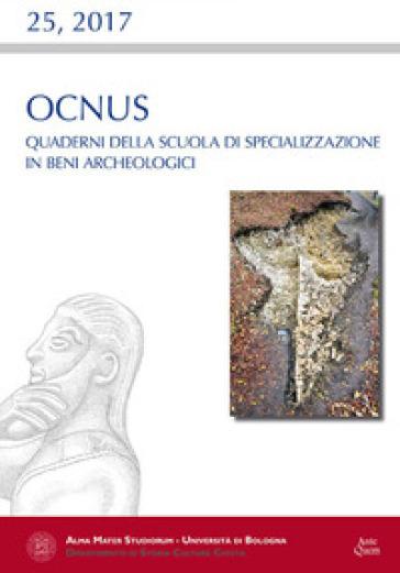 Ocnus. Quaderni della Scuola di Specializzazione in Beni Archeologici (2017). 25.