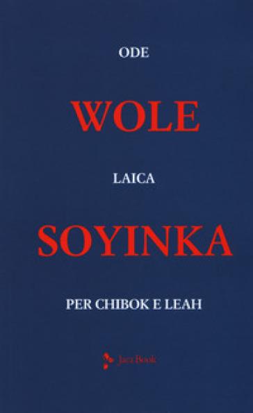 Ode laica per Chibok e Leah. Testo inglese a fronte - Wole Soyinka   Rochesterscifianimecon.com