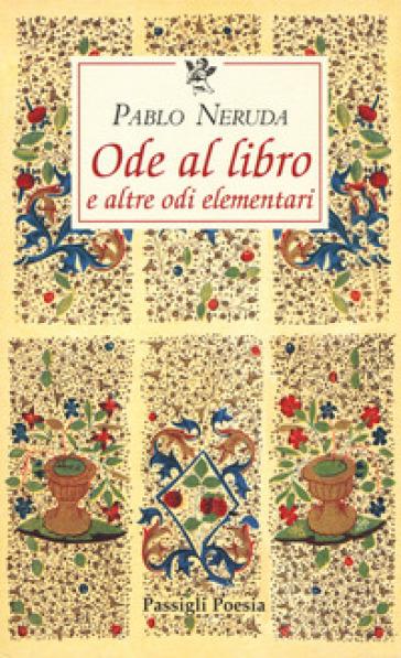 Ode al libro e altre odi elementari. Testo spagnolo a fronte - Pablo Neruda  