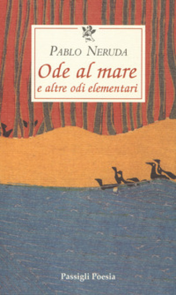 Ode al mare e altre odi elementari. Testo spagnolo a fronte - Pablo Neruda  