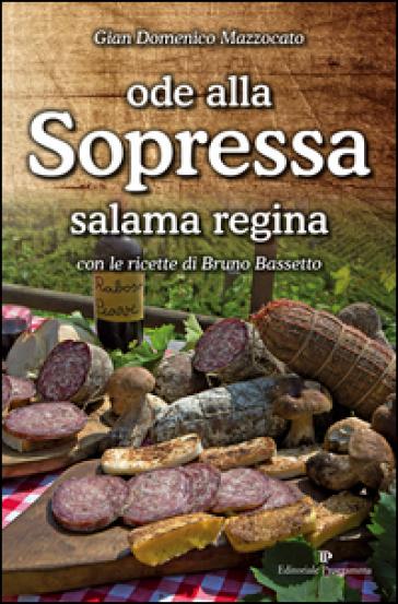 Ode alla sopressa. Salama regina. Con le ricette di Bruno Bassetto - Gian Domenico Mazzocato |