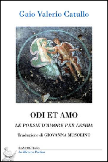Odi et amo. Le poesie d'amore per Lesbia - Gaio Valerio Catullo |