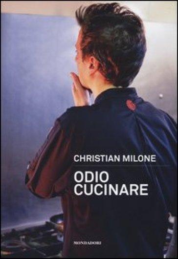 Odio cucinare - Christian Milone |