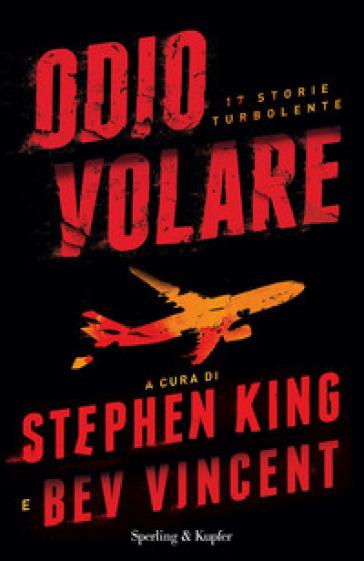 Odio volare. 17 storie turbolente - S. King |