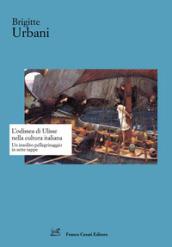 L'Odissea di Ulisse nella cultura italiana. Un insolito pellegrinaggio in sette tappe - Brigitte Urbani