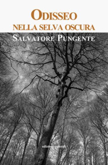 Odisseo nella selva oscura - Salvatore Pungente  