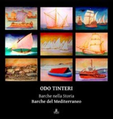 Odo Tinteri. Barche nella storia. Barche del Mediterraneo. Catalogo della mostra - Odo Tinteri | Rochesterscifianimecon.com