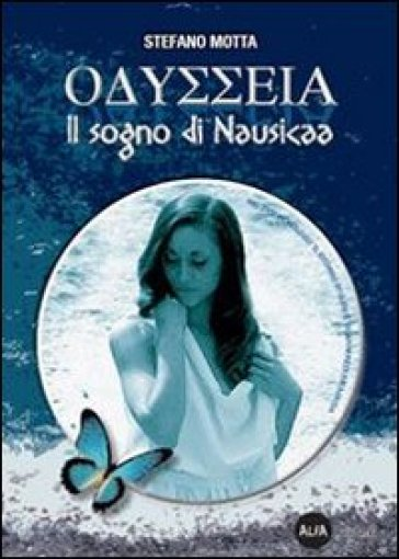 Odyssea. Il sogno di Nausicaa. Con DVD-ROM - Stefano Motta  