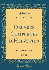Oeuvres Completes d Helv tius, Vol. 14 (Classic Reprint)