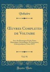 Oeuvres Completes de Voltaire, Vol. 91