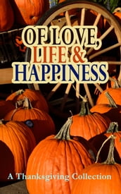 Of Love, Life & Happiness: A Thanksgiving Collection