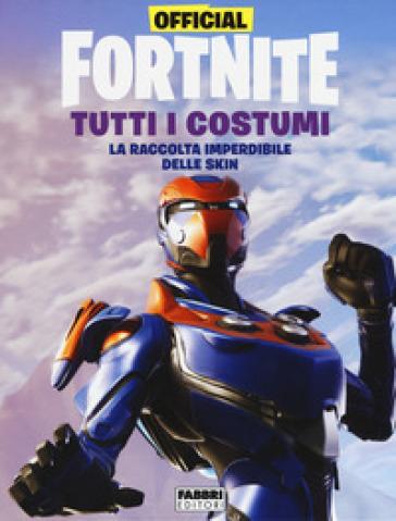 Official Fortnite. Tutti i costumi -  pdf epub