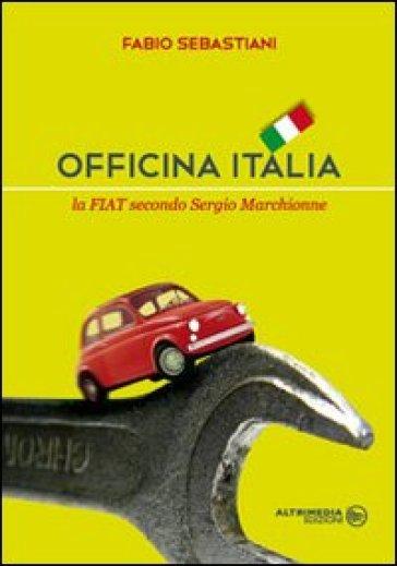 Officina Italia. La Fiat secondo Sergio Marchionne - Fabio Sebastiani | Thecosgala.com