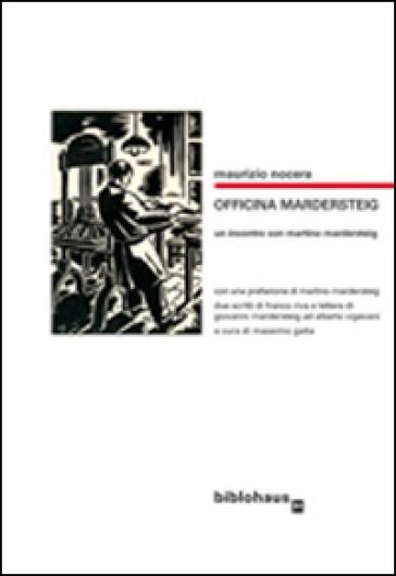 Officina Mardersteig. Un incontro con Martino Mardersteig - Maurizio Nocera | Ericsfund.org