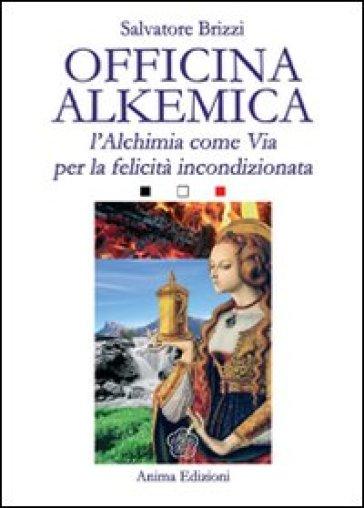 Officina alkemica. L'alchimia come via per la felicità incondizionata - Salvatore Brizzi | Ericsfund.org