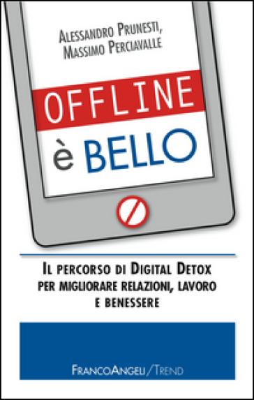 Offline è bello. Il percorso di Digital Detox per migliorare relazioni, lavoro e benessere - Alessandro Prunesti | Thecosgala.com