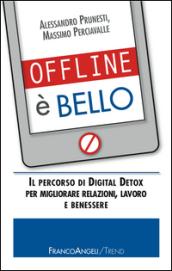Offline è bello. Il percorso di Digital Detox per migliorare relazioni, lavoro e benessere