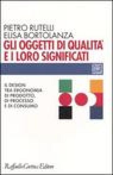Oggetti di qualità e i loro significati. Il design tra ergonomia di prodotto, di processo e di consumo (Gli) - Pietro Rutelli pdf epub