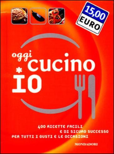 Oggi cucino io. 400 ricette facili e di sicuro successo per tutti i gusti e le occasioni - Carla Bardi | Rochesterscifianimecon.com