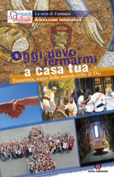 Oggi devo fermarmi a casa tua. Eucaristia, segno della misericordia di Dio - Comunità sorelle del Signore | Kritjur.org