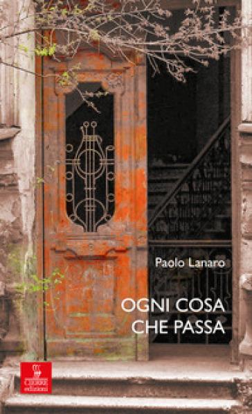 Ogni cosa che passa - Paolo Lanaro | Kritjur.org
