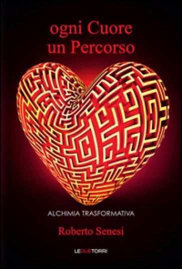 Ogni cuore un percorso. Alchimia trasformativa