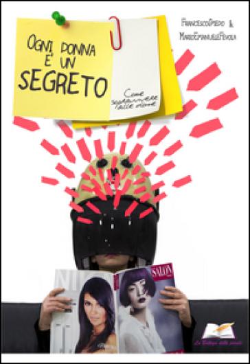 Ogni donna è un segreto. Come sopravvivere alle donne - Francesco Spiedo | Kritjur.org