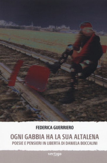 Ogni gabbia ha la sua altalena. Poesie e pensieri in libertà di Daniela Boccalini - Federica Guerriero |