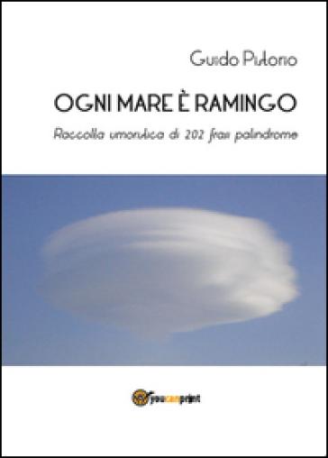Ogni mare è ramingo. Raccolta umoristica di 202 frasi palindrome - Guido Pistorio | Kritjur.org