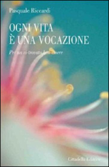 Ogni vita è una vocazione. Per un ri-trovato ben-essere - Pasquale Riccardi   Rochesterscifianimecon.com