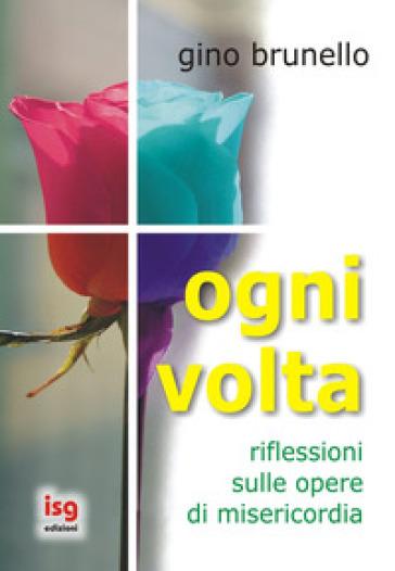Ogni volta. Riflessioni sulle opere di misericordia - Gino Brunello | Jonathanterrington.com