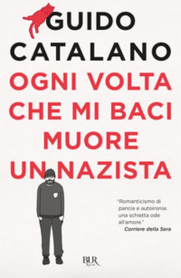 Ogni volta che mi baci muore un nazista - Guido Catalano | Jonathanterrington.com