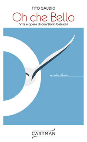 Oh che bello. Vita e opere di don Silvio Celaschi - Tito Gaudio | Ericsfund.org