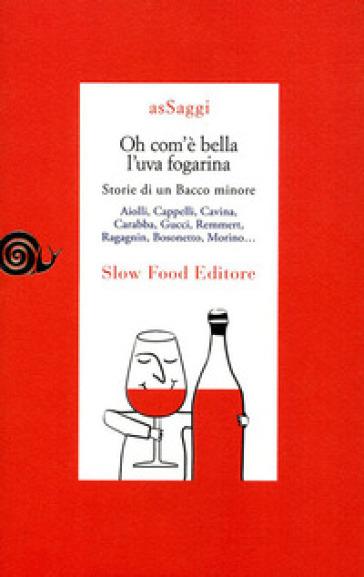 Oh com'è bella l'uva fogarina. Storie di una Bacco minore - S. Ceriani | Thecosgala.com