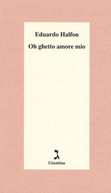 Oh ghetto amore mio - Eduardo Halfon  