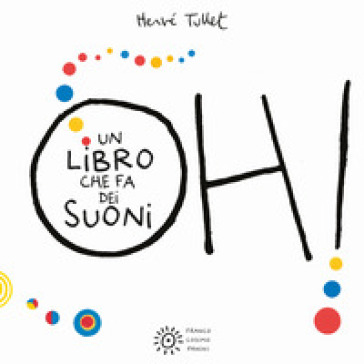Oh! Un libro che fa dei suoni. Ediz. a colori - Hervé Tullet  