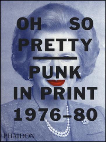 Oh so pretty punk in print (1976-1980). Ediz. a colori