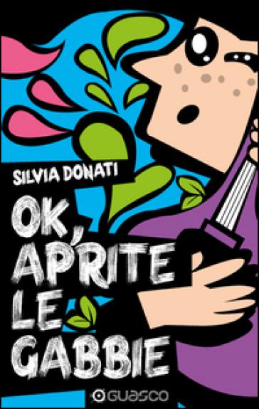 Ok, aprite le gabbie - Silvia Donati |