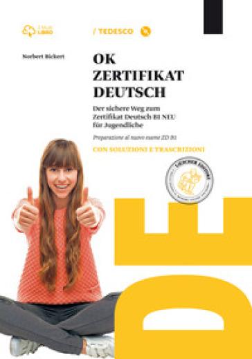 Ok zertifikat deutsch B1. Con soluzioni. Per le Scuole superiori. Con CD-ROM. Con e-book. Con espansione online - Norbert Bickert |