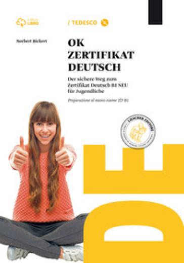 Ok zertifikat deutsch zd B1. Per le Scuole superiori. Con CD-ROM. Con e-book. Con espansione online - Norbert Bickert | Rochesterscifianimecon.com