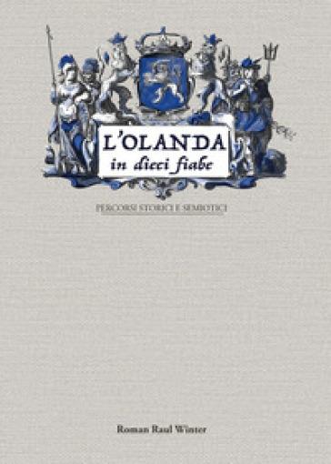 L'Olanda in dieci fiabe. Percorsi storici e semiotici - Roman Raul Winter |