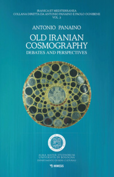 Old Iranian cosmography. Debates and perspectives - Antonio Panaino |
