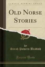 Old Norse Stories (Classic Reprint)