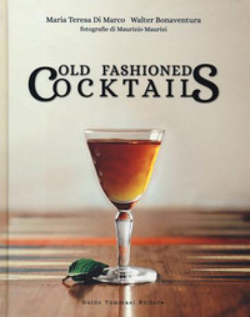 Old fashioned cocktails. Ediz. italiana - Maria Teresa Di Marco | Jonathanterrington.com