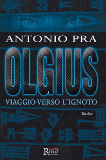 Olgius. Viaggio verso l'ignoto - Antonio Pra pdf epub