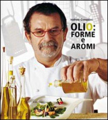 Olio: forme e aromi - Isidoro Consolini pdf epub